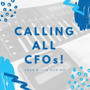 Calling all CFO's: Your ROI is our MO
